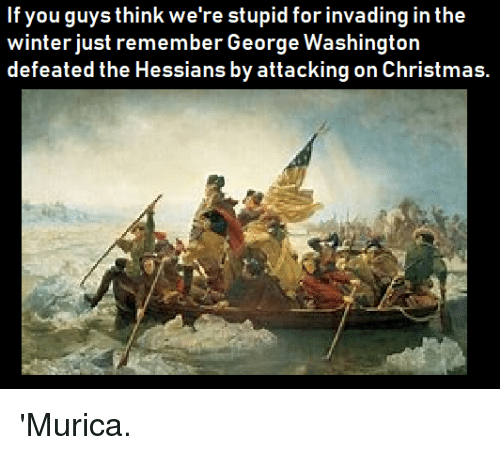 George Washington Christmas Meme.If You Quvs Think We Re Stupid For Invading In The Winter