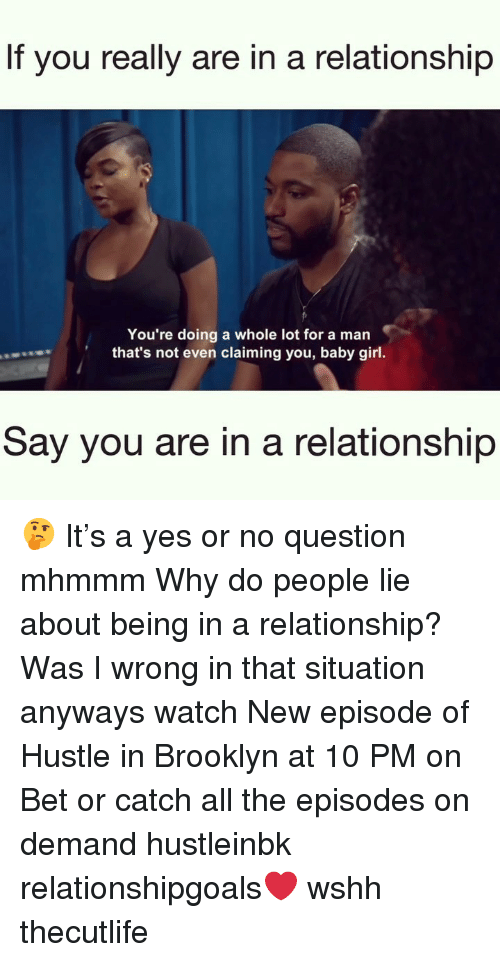 Memes, Wshh, and Brooklyn: If you really are in a relationship  You're doing a whole lot for a man  that's not even claiming you, baby girl.  Say you are in a relationship 🤔 It's a yes or no question mhmmm Why do people lie about being in a relationship? Was I wrong in that situation anyways watch New episode of Hustle in Brooklyn at 10 PM on Bet or catch all the episodes on demand hustleinbk relationshipgoals❤️ wshh thecutlife