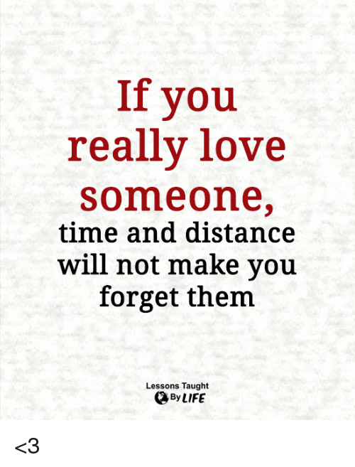 If You Really Love Someone Time and Distance Will Not Make