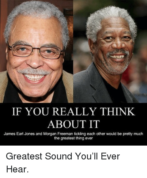 if you really think about it james earl jones and morgan freeman