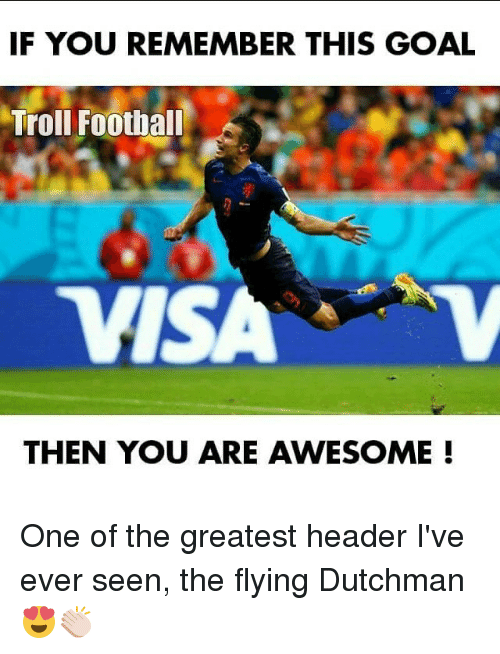 Football, Soccer, and Sports: IF YOU REMEMBER THIS GOAL  Troll Football  TVISA  THEN YOU ARE AWESOME One of the greatest header I've ever seen, the flying Dutchman 😍👏🏻