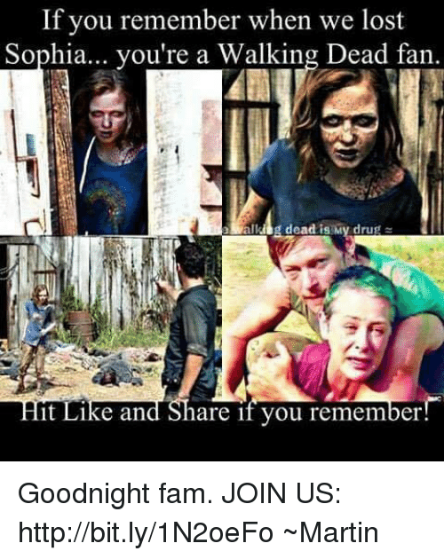 Fam, Martin, and Memes: If you remember when we lost  Sophia... you're a Walking Dead fan.  It Like and Share if you remember Goodnight fam. JOIN US: http://bit.ly/1N2oeFo ~Martin
