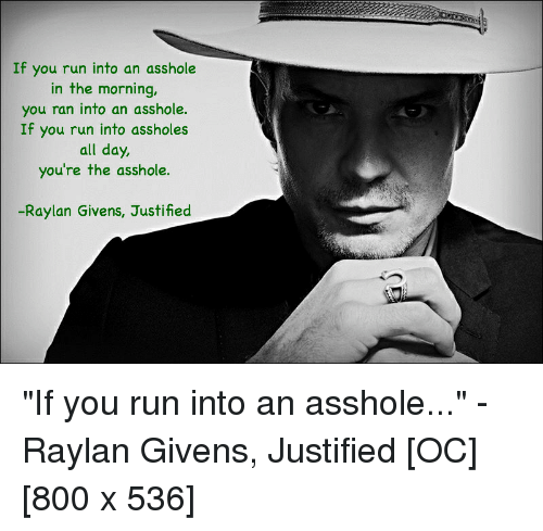 If You Run Into An Asshole In The Morning You Ran Into An Asshole If