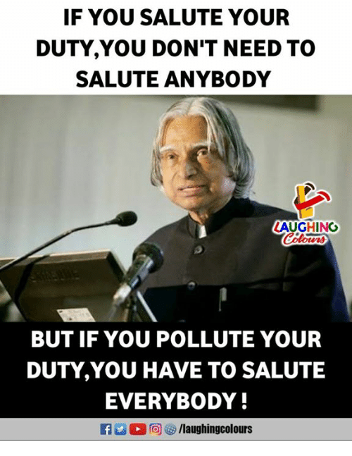 Indianpeoplefacebook, You, and Laughing: IF YOU SALUTE YOUR  DUTY,YOU DON'T NEED TO  SALUTE ANYBODY  LAUGHING  otvns  BUT IF YOU POLLUTE YOUR  DUTY,YOU HAVE TO SALUTE  EVERYBODY!  M 回ぴ/laughingcolours