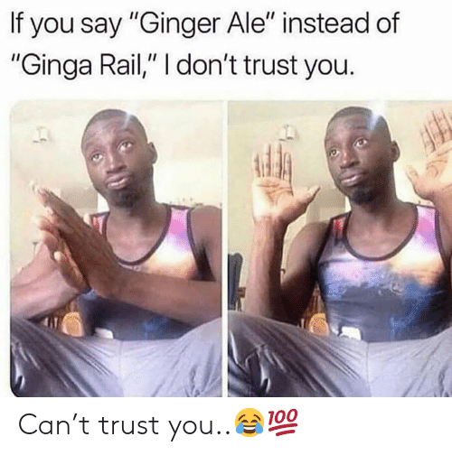 """Hood, Ginger, and Can: If you say """"Ginger Ale"""" instead of  """"Ginga Rail,"""" I don't trust you. Can't trust you..😂💯"""