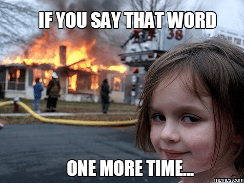 Image result for say it one more time