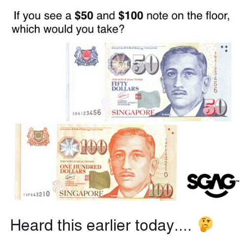 Anaconda, Memes, and Singapore: If you see a $50 and $100 note on the floor,  which would you take?  FIFTY  DOLLARS  3BA123456 SINGAPORE  憾Club  3  LECA END  ONE HUNDRED  DOLLARS  AF543210 SINGAPORE Heard this earlier today.... 🤔
