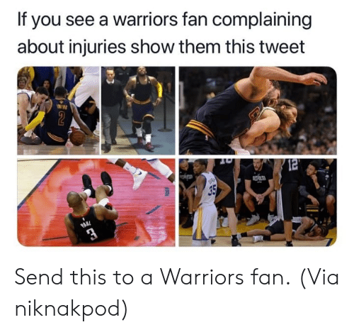 Nba, Warriors, and Via: If you see a warriors fan complaining  about injuries show them this tweet  $2  12  35  PAB Send this to a Warriors fan.  (Via niknakpod)