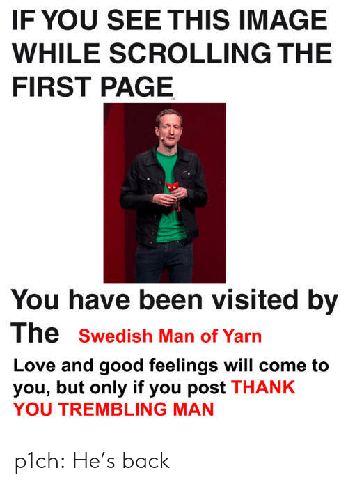 Love, Target, and Tumblr: IF YOU SEE THIS IMAGE  WHILE SCROLLING THE  FIRST PAGE  You have been visited by  The swedish Man of Yarn  Love and good feelings will come to  you, but only if you post THANK  YOU TREMBLING MAN p1ch: He's back