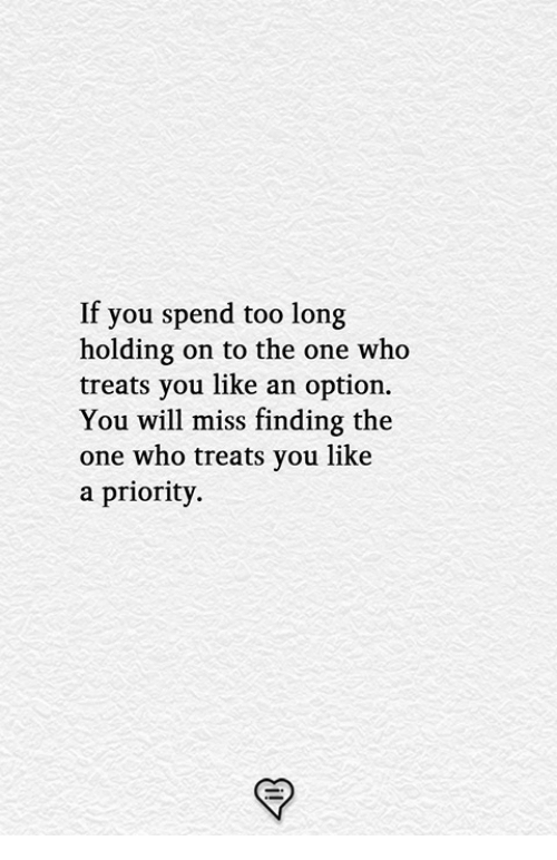 Memes, 🤖, and Who: If you spend too long  holding on to the one who  treats you like an option.  You will miss finding the  one who treats you like  a priority.