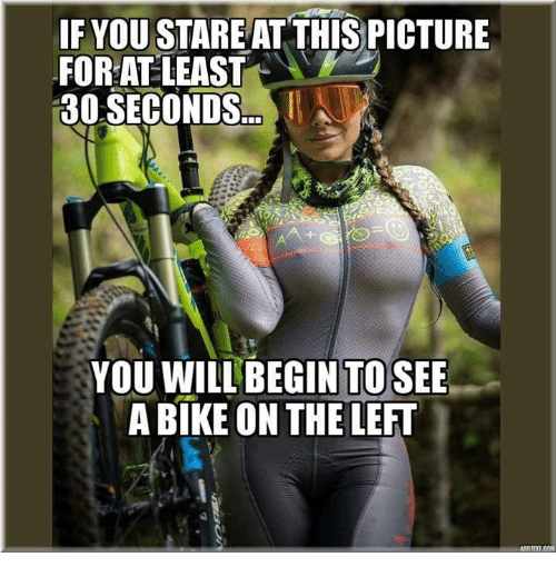 Memes, Bike, and 🤖: IF YOU STARE ATTHİSPICTURE  FOR AT LEAST  30 SECONDS  YOU WILL'BEGIN TOSEE  A BIKE ON THELEFT