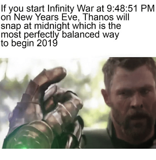 If You Start Infinity War at 94851 PM on New Years Eve Thanos Will
