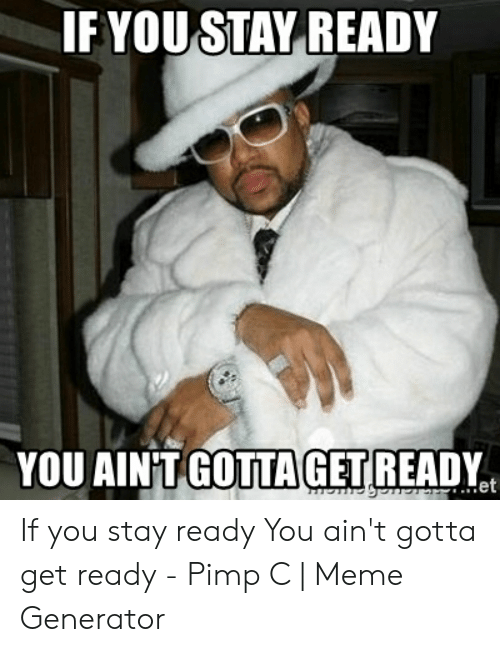 If YOU STAY READY YOU AINT GOTTA GETREADY Et if You Stay