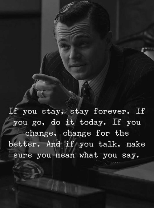 Forever, Mean, and Today: If you stay, stay forever. If  you go, do it today. If you  change, change for the  better. And if you talk, make  sure you mean what you say.