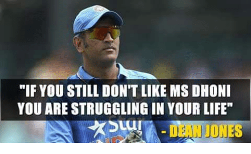 """Life, Memes, and 🤖: """"IF YOU STILL DON'T LIKE MS DHONI  YOU ARE STRUGGLING IN YOUR LIFE  초기u!  DEAN JONES"""
