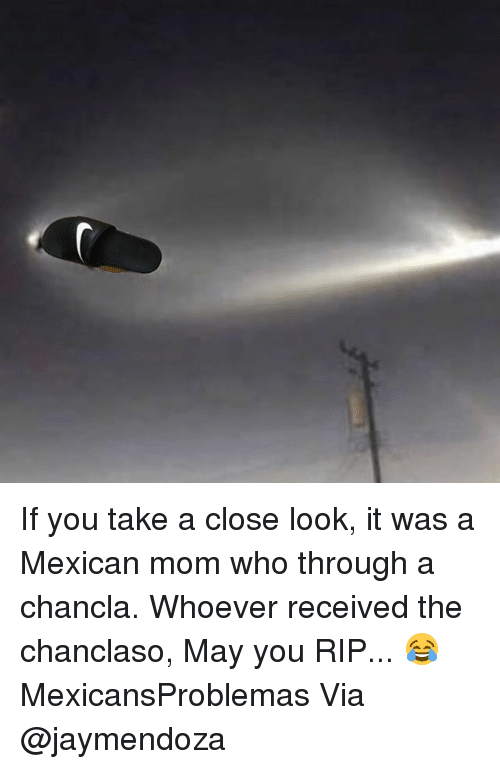 Memes, Mexican, and Mom: If you take a close look, it was a Mexican mom who through a chancla. Whoever received the chanclaso, May you RIP... 😂 MexicansProblemas Via @jaymendoza