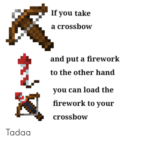 If You Take a Crossbow and Put a Firework to the Other Hand You Can