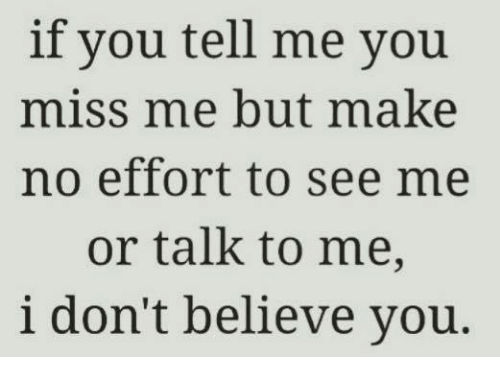 If You Tell Me You Miss Me But Make No Effort To See Me Or Talk To