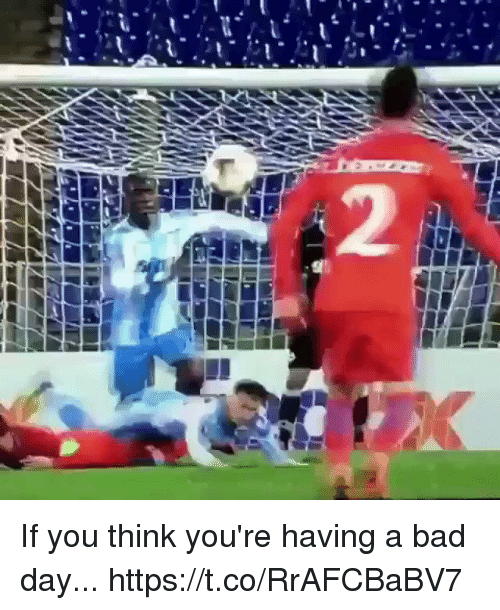 Bad, Bad Day, and Soccer: If you think you're having a bad day... https://t.co/RrAFCBaBV7