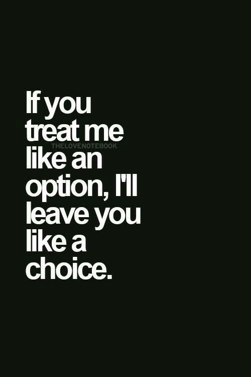 You, Option, and Like: If you  treat me  like an  option, I'll  leave you  like a  choice.  THELOVENOTEBOOK