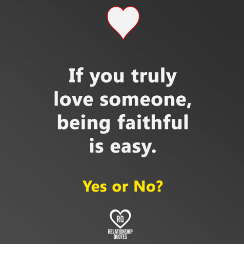 If You Truly Love Someone Being Faithful Is Easy Yes Or No Ro