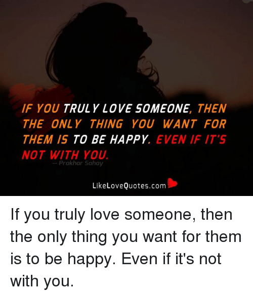 If You Truly Love Someone Then The Only Thing You Want For Them Is