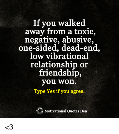 Quotes About One Sided Friendship Best If You Walked Away From A Toxic Negative Abusive Onesided Dead
