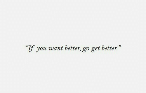"You, Get, and Get Better: ""If you want better, go get better."""