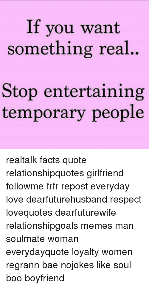 If You Want Something Real Stop Entertaining Temporary People