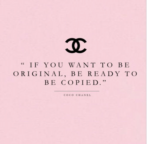 """CoCo, Chanel, and Coco Chanel: IF YOU WANT TO BE  ORIGINAL, BE READY TO  BE COPIED.""""  COCO  CHANEL"""