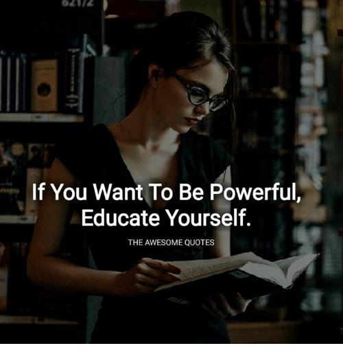 If You Want to Be Powerful Educate Yourself THE AWESOME QUOTES