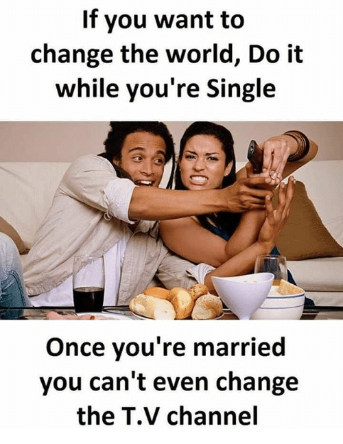 If You Want to Change the World Do It While You're Single Once You