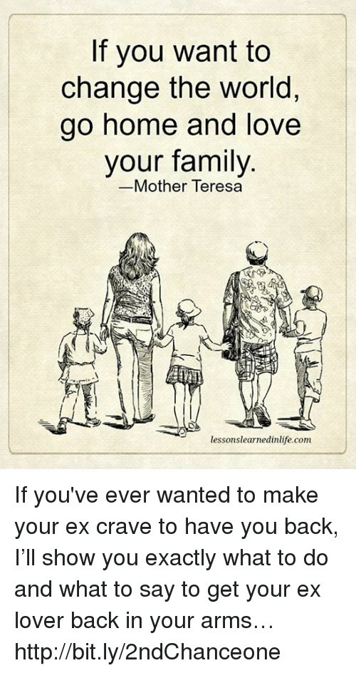 If You Want To Change The World Go Home And Love Your Family Mother