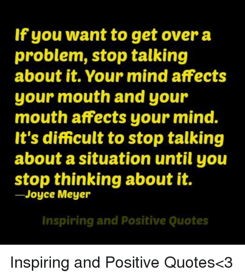 If You Want to Get Over a Problem Stop Talking About It Your ...