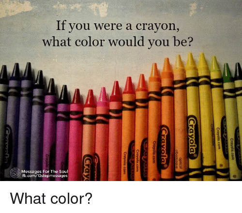 if you were a crayon what color would you be messages for the soul