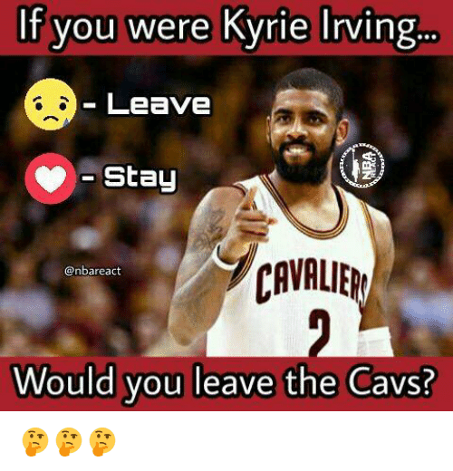 af1d9bb41942 If You Were Kyrie Iving if You Were Kyrie Irving Leave -Stay CANBLIE ...