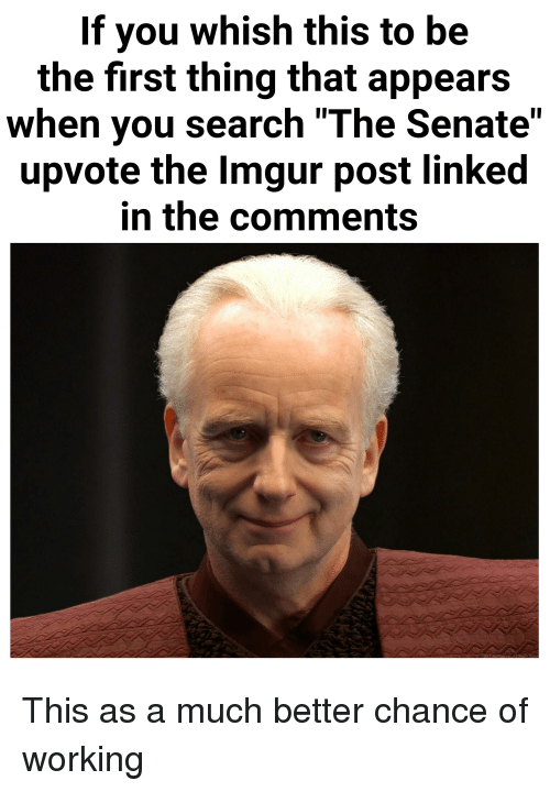 """Imgur, Search, and Working: If you whish this to be  the first thing that appears  when you search """"The Senate""""  upvote the Imgur post linked  in the comments"""
