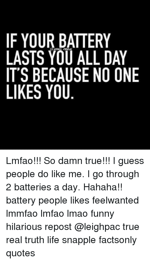 If Your Battery Lasts You All Day Its Because No One Likes You