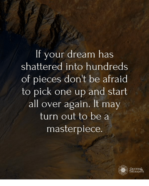 If Your Dream Has Shattered Into Hundreds Of Pieces Dont Be Afraid