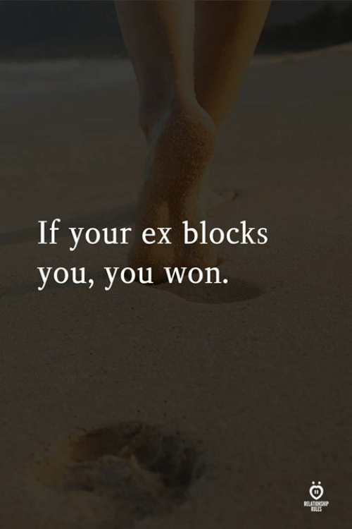 You, Won, and Blocks: If your ex blocks  you, you won