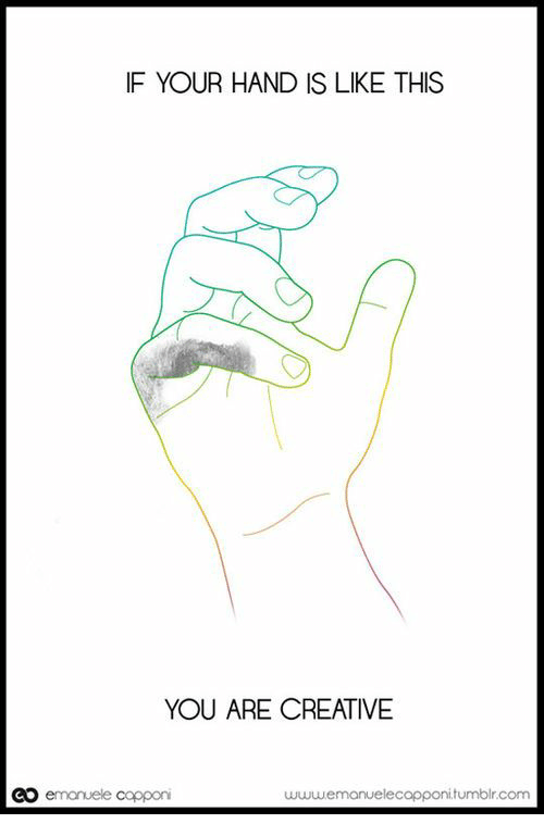 Tumblr, Com, and You: IF YOUR HAND IS LIKE THIS  YOU ARE CREATIVE  a emonuele coppon  tumblr.com
