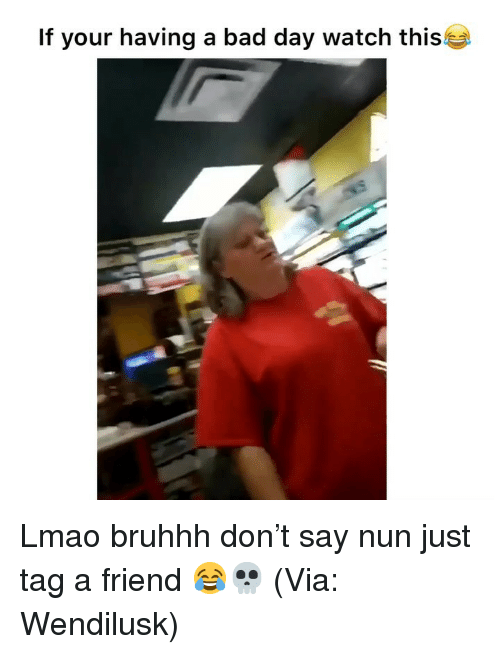 Bad, Bad Day, and Funny: If your having a bad day watch this Lmao bruhhh don't say nun just tag a friend 😂💀 (Via: Wendilusk)