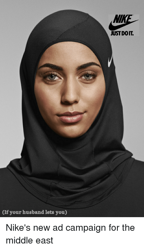 If Your Husband Lets You Mi Just Doit Nike S New Ad Campaign For The Middle East Im Going To Hell For This Meme On Me Me