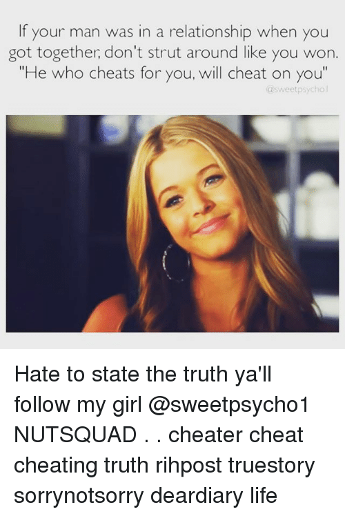 "Cheating, Life, and Memes: If your man was in a relationship when you  got together, don't strut around like you won.  ""He who cheats for you, will cheat on you""  @sweetpsycho l Hate to state the truth ya'll follow my girl @sweetpsycho1 NUTSQUAD . . cheater cheat cheating truth rihpost truestory sorrynotsorry deardiary life"