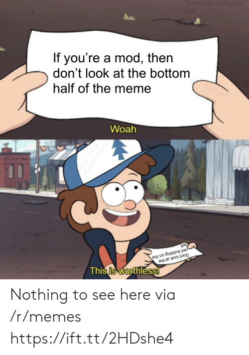 Meme, Memes, and Mod: If you're a mod, then  don't look at the bottom  half of the meme  Woah  Dont look at the  uo Gulpiuna pe  This is worthless Nothing to see here via /r/memes https://ift.tt/2HDshe4