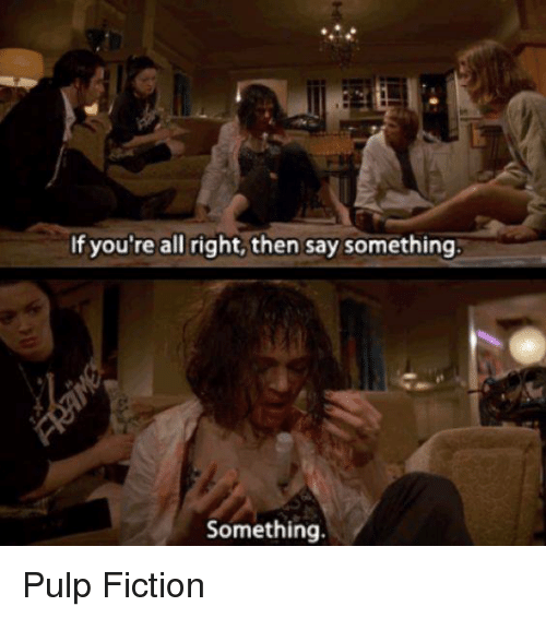 Memes, Pulp Fiction, and Fiction: If you're all right, then say something  Something. Pulp Fiction