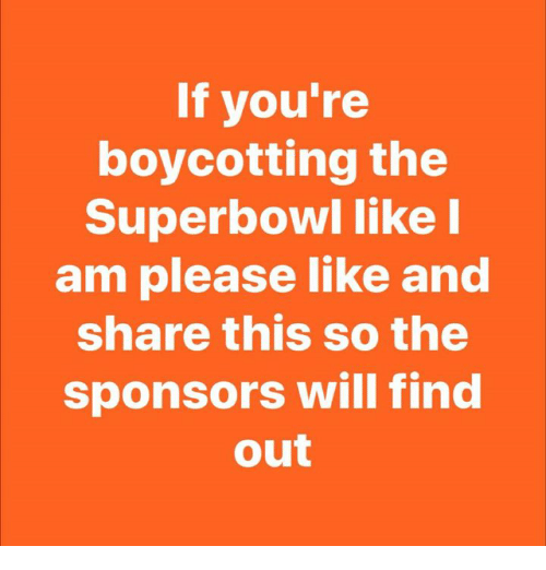 Superbowl, Will, and Share: If you're  boycotting the  Superbowl like I  am please like and  share this so the  sponsors will find  out