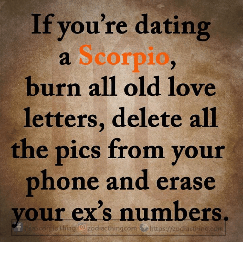 if you re dating a scorpio burn all old love letters delete all the