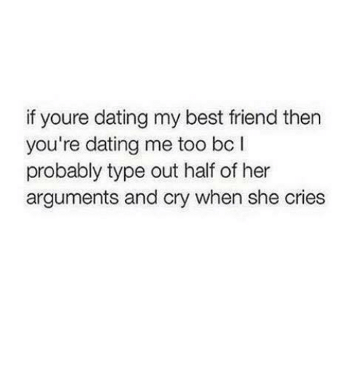 if youre dating my best friend then youre dating me too