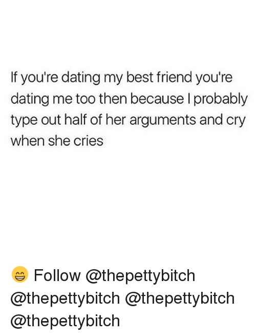 Best Friend, Dating, and Memes: If you're dating my best friend you're  dating me too then because I probably  type out half of her arguments and cry  when she cries 😁 Follow @thepettybitch @thepettybitch @thepettybitch @thepettybitch